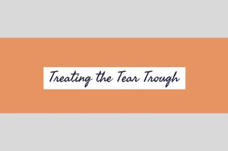 Treating the Tear Trough: Quick Guide
